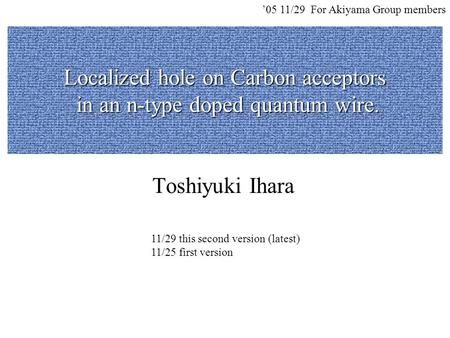 Localized hole on Carbon acceptors in an n-type doped quantum wire. Toshiyuki Ihara '05 11/29 For Akiyama Group members 11/29 this second version (latest)