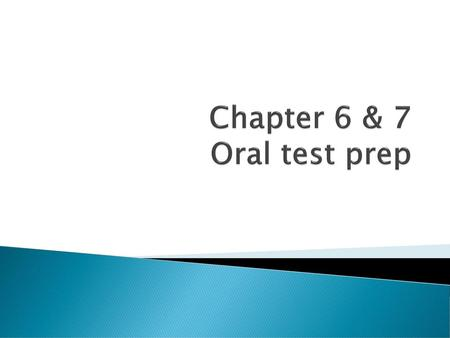 Chapter 6 & 7 Oral test prep