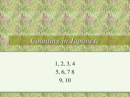 Counting in Japanese 1, 2, 3, 4 5, 6, 7 8 9, 10.