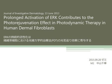 Journal of Investigative Dermatology, 13 June 2013 Prolonged Activation of ERK Contributes to the Photorejuvenation Effect in Photodynamic Therapy in Human.