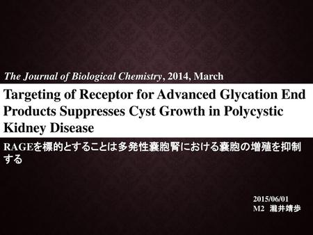Targeting of Receptor for Advanced Glycation End Products Suppresses Cyst Growth in Polycystic Kidney Disease The Journal of Biological Chemistry, 2014,