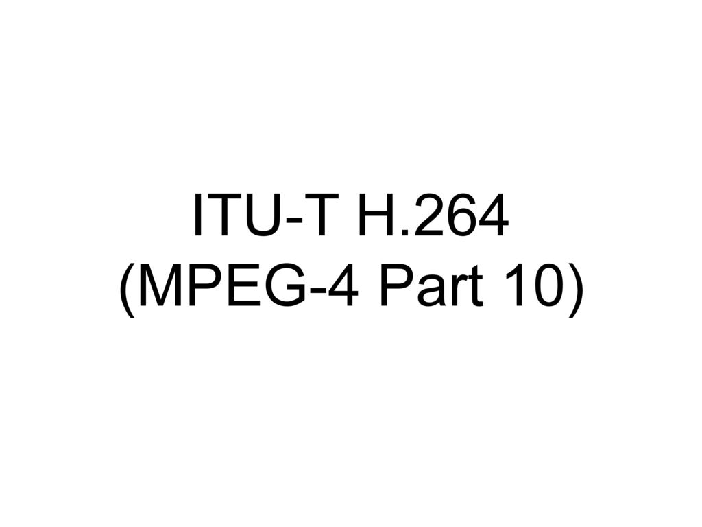 ITU-T H.264 (MPEG-4 Part 10)