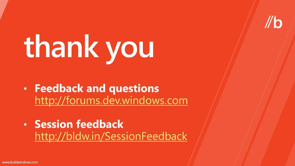 thank you Feedback and questions http://forums.dev.windows.com