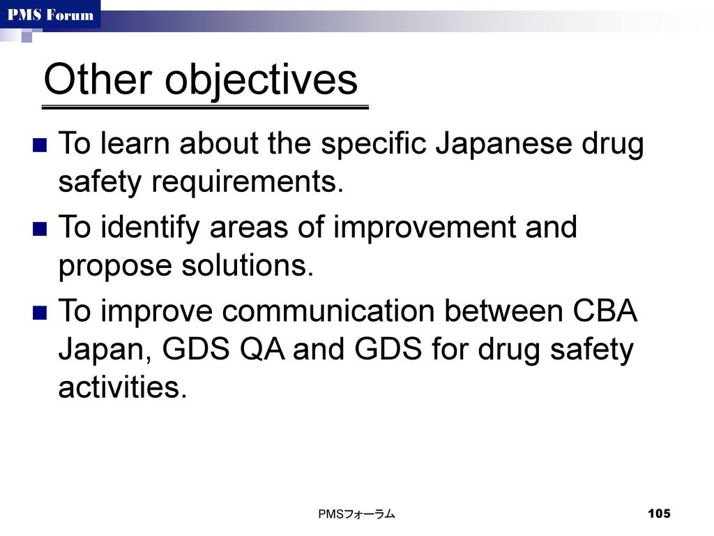 Other objectives To learn about the specific Japanese drug safety requirements. To identify areas of improvement and propose solutions.