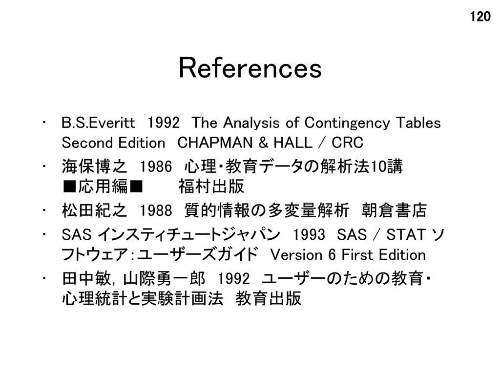 References B.S.Everitt 1992 The Analysis of Contingency Tables Second Edition CHAPMAN & HALL / CRC.