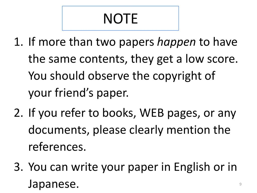 NOTE If more than two papers happen to have the same contents, they get a low score. You should observe the copyright of your friend's paper.