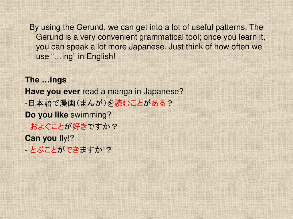 By using the Gerund, we can get into a lot of useful patterns