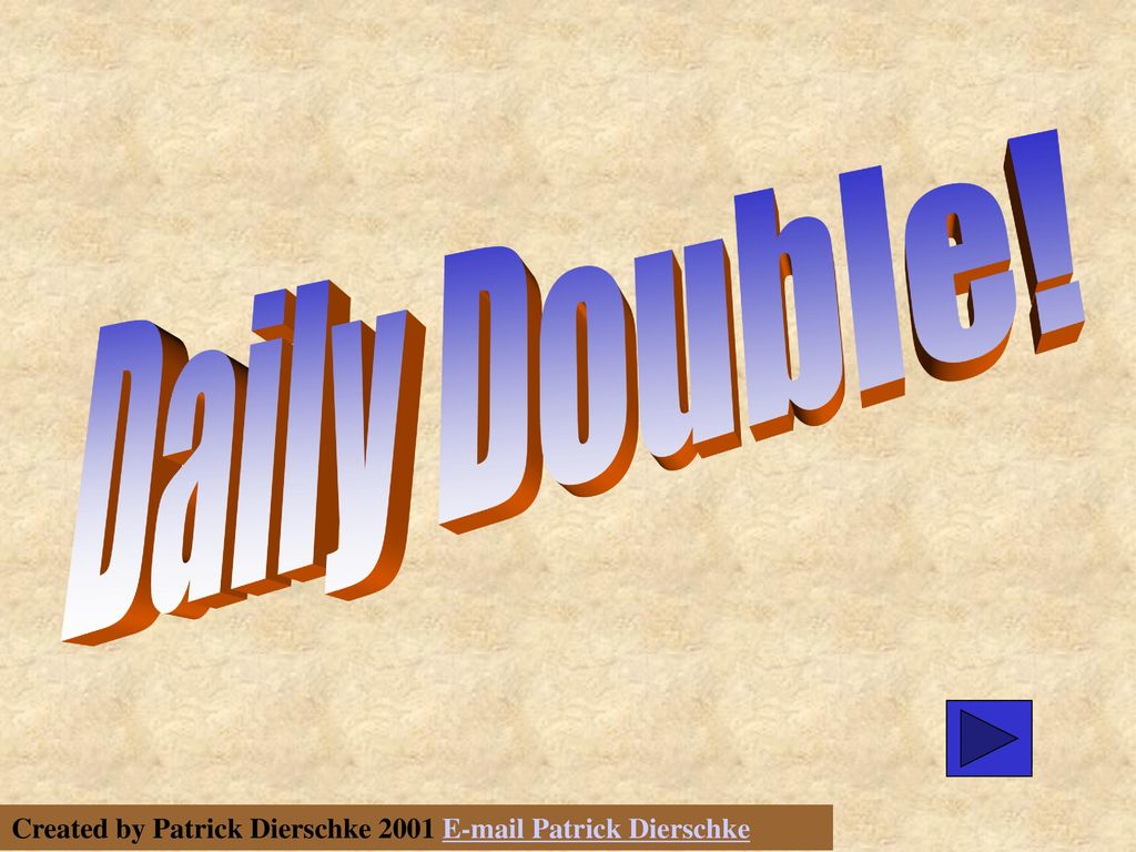 Daily Double! Create a hyperlink to the appropriate category slide