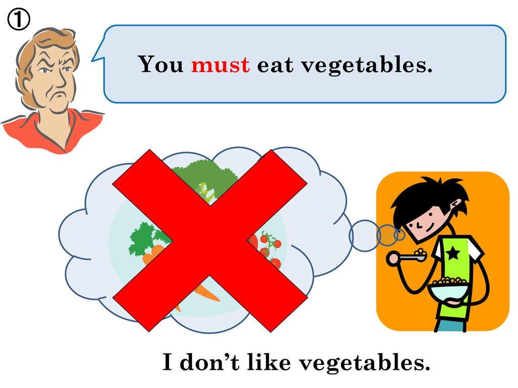 You must eat vegetables.