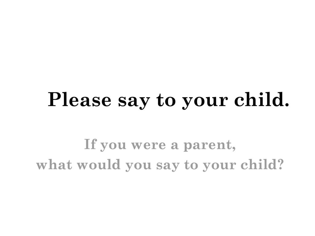 Please say to your child.