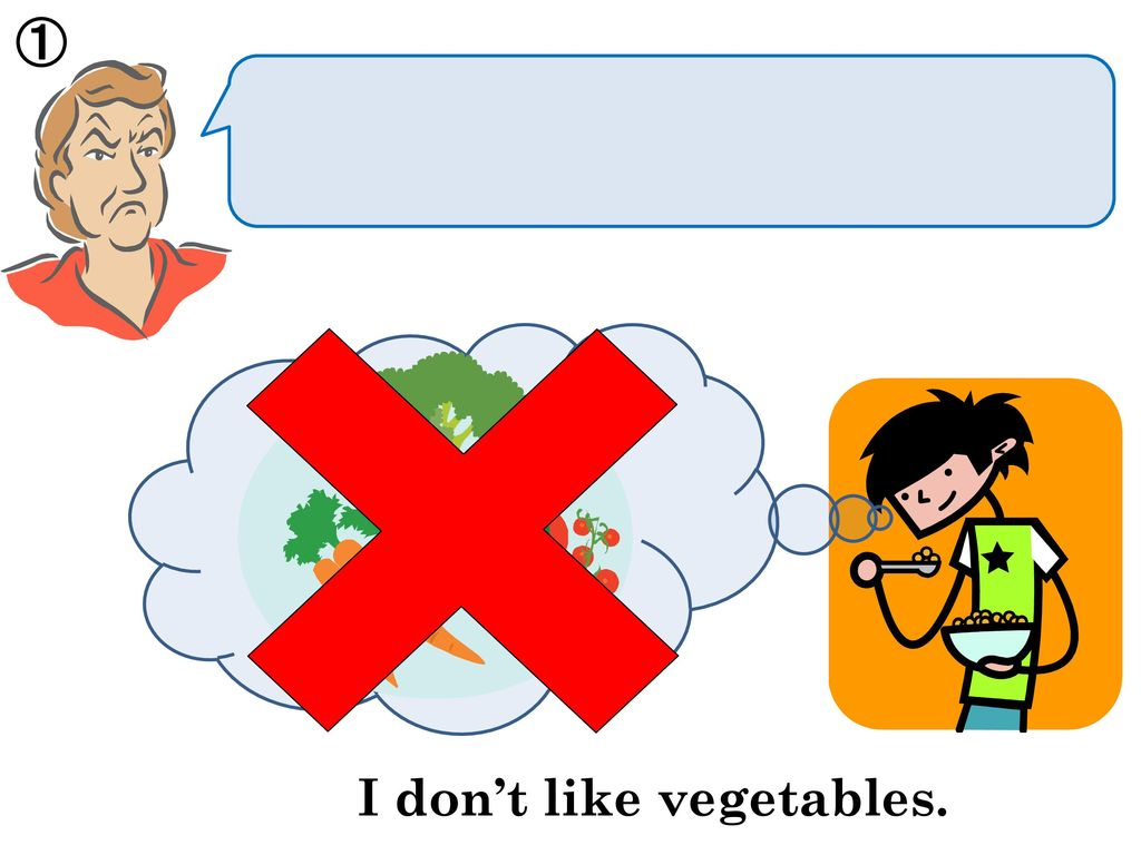 I don't like vegetables.