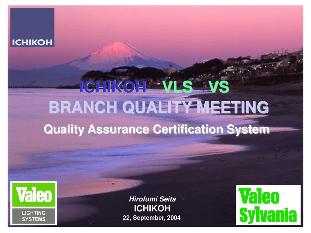 ICHIKOH VLS VS BRANCH QUALITY MEETING Quality Assurance Certification System