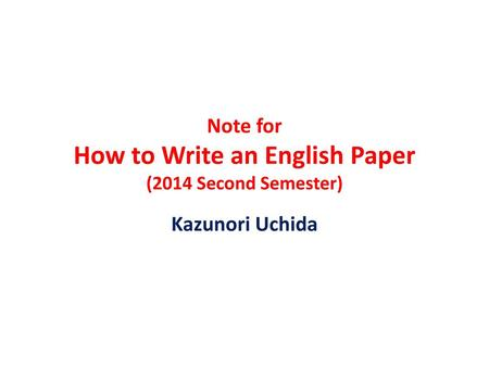 Note for How to Write an English Paper (2014 Second Semester)