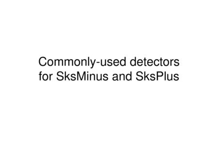 Commonly-used detectors for SksMinus and SksPlus
