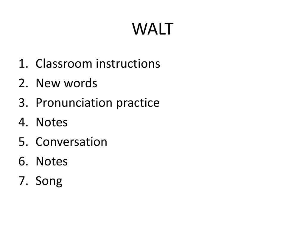 WALT Classroom instructions New words Pronunciation practice Notes